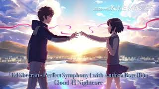 「 Ed Sheeran - Perfect Symphony ( with Andrea Bocelli) 」Nightcore