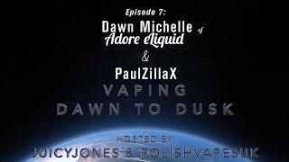Vaper Stories from Dawn Michelle of Adore eLiquid and PaulZillaX! Vaping Dawn to Dusk 007