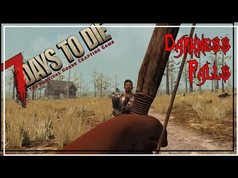 ★ 7 Days to Die Darkness Falls mod - Ep 1 - Get this party started - alpha 16.4 let's play