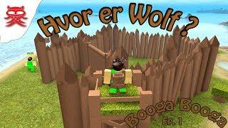 Hvor er Wolf ?? - Booga Booga episodio 1 - Dansk Roblox