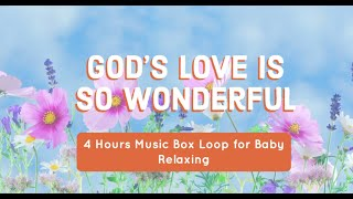 God's Love is So wonderful | 4 Hours Music Box Loop for Baby Relaxing