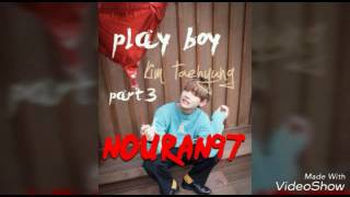 [FF] BTS KIM TAEHYUNG - PLAY BOY - PART3