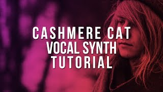 CASHMERE CAT VOCAL SYNTH TUTORIAL