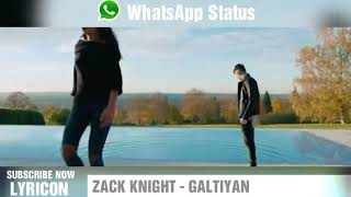 Zack Knight GALTIYAN - WhatsApp Status 001 DOWNLOAD LINK 30 sec LYRICON - LYRICS.mp3