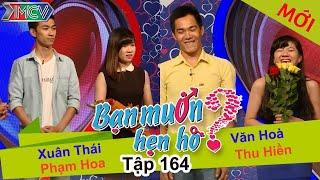 BẠN MUỐN HẸN HÒ - Tập 164 | Xuân Thái - Phạm Hoa | Văn Hòa - Thu Hiền | 02/05/2016