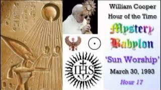 Bill Cooper, Mystery Babylon - Hour 17 - Sun Worship.