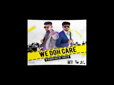 Keiron & Dr.Tunes - We Doh Care {Soca 2018}