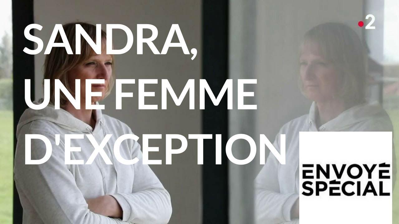 Envoyé spécial. Sandra, une femme d'exception - 31 mai 2018 (France 2)