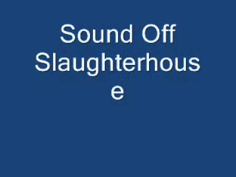 Slaughterhouse Sound Off.