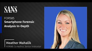 FOR585: Smartphone Forensic Analysis In-Depth