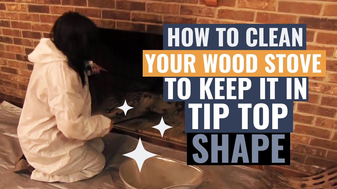 how to clean your wood stove to keep it in tip top shape youtube