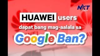 Huawei users, dapat ba na mag-aalala sa Google ban?