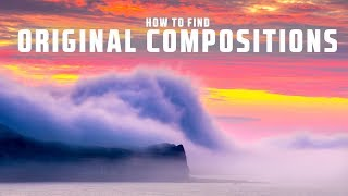 Effective Ways to Find ORIGINAL Compositions in LANDSCAPE Photography