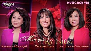Music Box #36 | Thanh Lan, Phương Hồng Quế, Phương Hồng Ngọc | Món Quà Kỷ Niệm