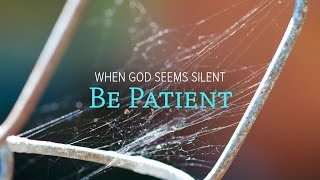 When God Seems Silent, Be Patient - Peter Tan-chi
