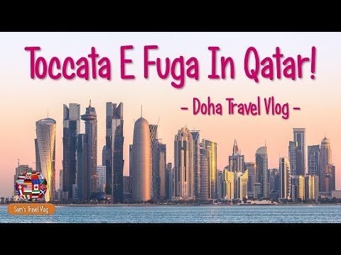 Toccata E Fuga In Qatar! - DOHA Travel Vlog