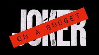 JOKER (On a Budget)