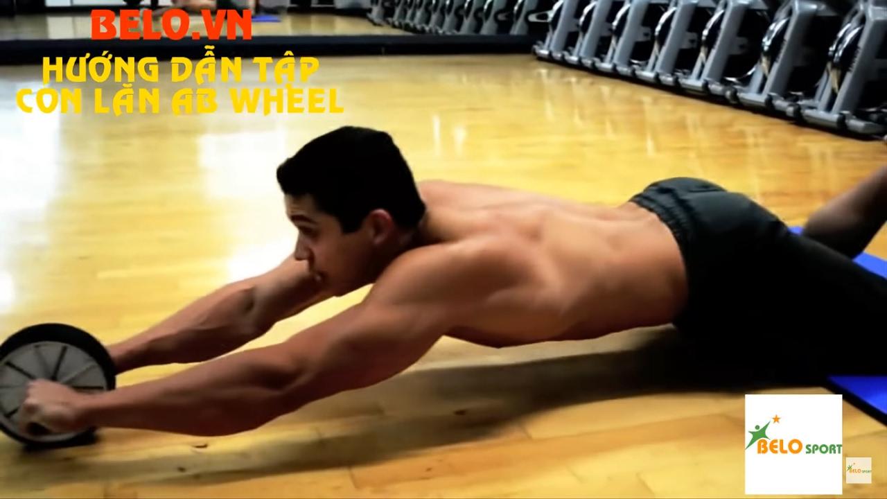 Hướng dẫn các động tác tập con lăn tập bụng để có cơ bụng sáu múi + 3 chú ý khi tập luyện