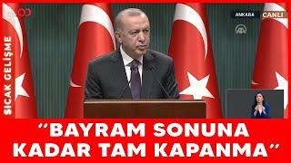 Tam kapanma kararı alındı! Kabine toplantısı sonrası Erdoğan'dan açıklama!