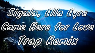 Sigala, Ella Eyre - Came Here for Love (ElectroS Trap Remix)