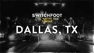 SWITCHFOOT NATIVE TONGUE TOUR - LIVE FROM DALLAS, TX