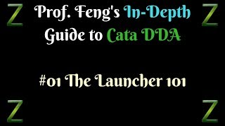 Prof. Feng's In-Depth Guide To Cata DDA - #01 The Launcher 101