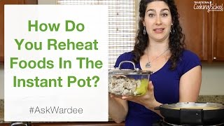 How Do You Reheat Foods In The Instant Pot? | #AskWardee 047