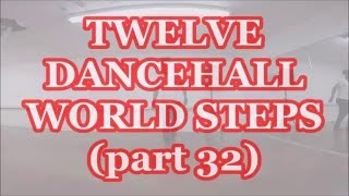 Twelve Dancehall World Steps (Part 32)