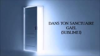dans ton sanctuaire gael sublime i