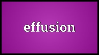 Effusion Meaning