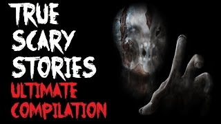 TRUE SCARY STORIES | Ultimate Compilation