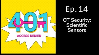 OT Security: Scientific Sensors | 401 Access Denied Episode 14 | Cybrary | Thycotic