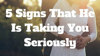 5 Signs That He Is Taking You Seriously