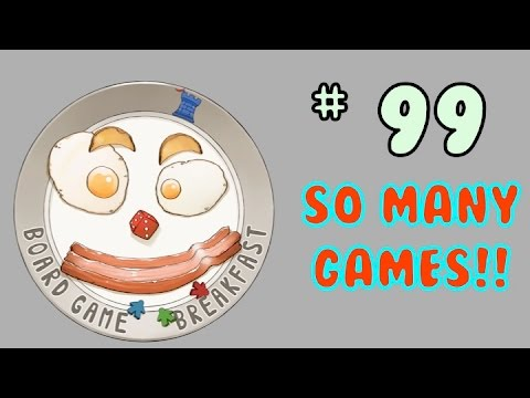 Board Game Breakfast: Episode 99 - SO MANY Games