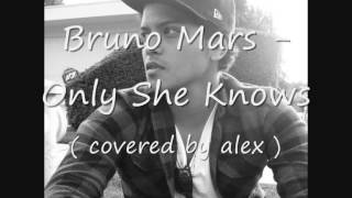 Bruno Mars - All She Knows ( cover by alex )