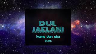 Dul Jaelani - Kamu dan Aku (Akustik)
