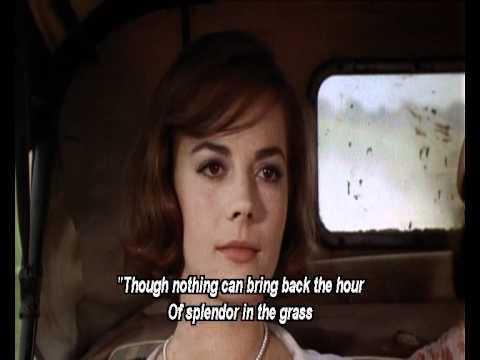 Splendor in the Grass (Wordsworth's poem in the final ...  Splendor in the...