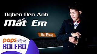 Nghèo Nên Anh Mất Em   Hải Phong
