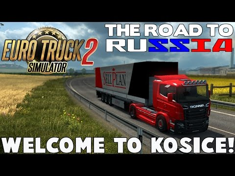 ETS2 - WELCOME TO KOSICE, SLOVAKIA! (The Road to Russia)