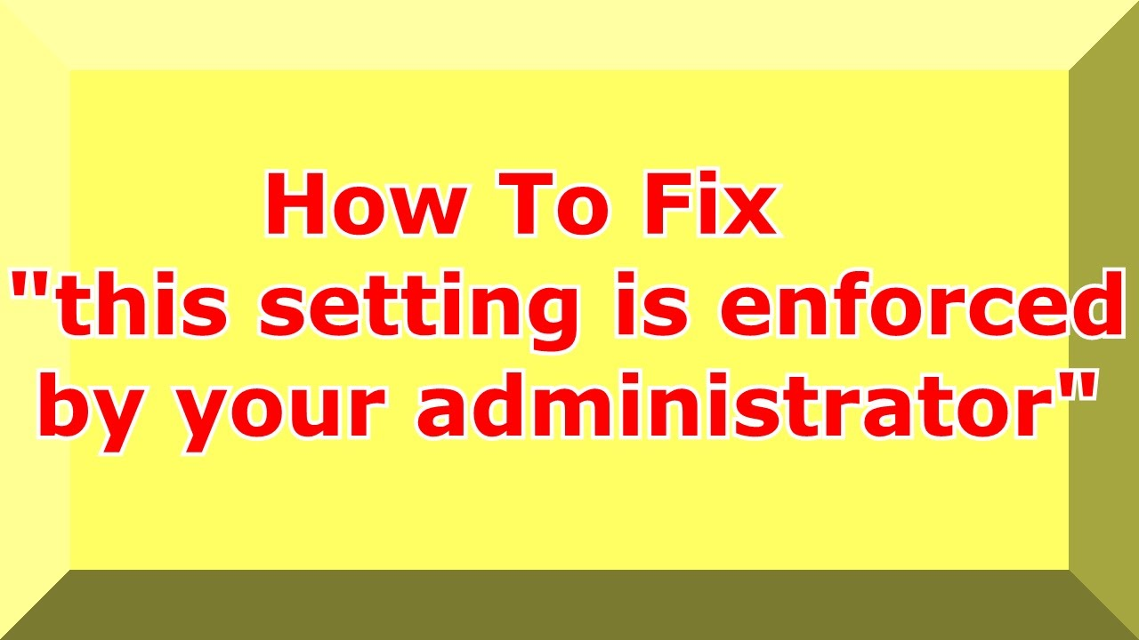 This Setting is Enforced By Your Administrator Error Fixed - YouTube