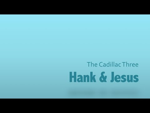 Hank & Jesus- The Cadillac Three Lyrics