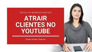 Como Atrair Clientes no Youtube | Dicas Youtube Como Negócio
