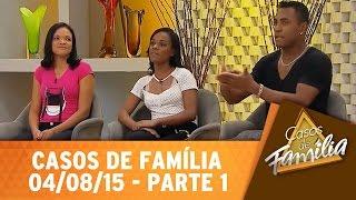 Casos de Família (04/08/15) - Você me enrola e não assume de verdade nosso relacionamento - Parte 1