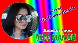 Download Lagu KOLEKSI LAGU DEDE MANAH PERMANA NADA VERSI DJ HOUSE (REMIX) mp3
