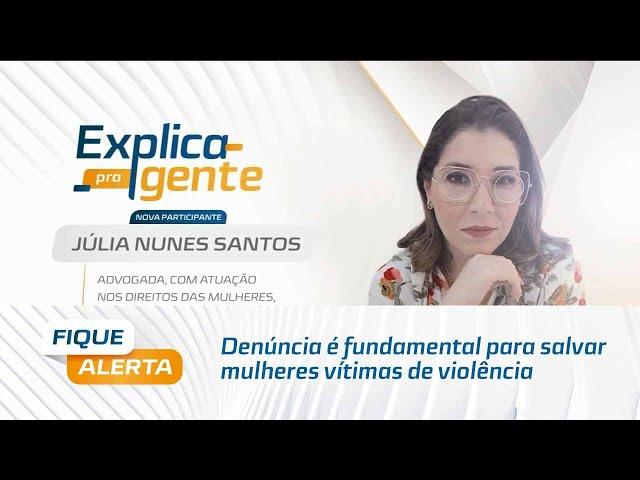 Explica pra Gente: Denúncia é fundamental para salvar mulheres vítimas de violência