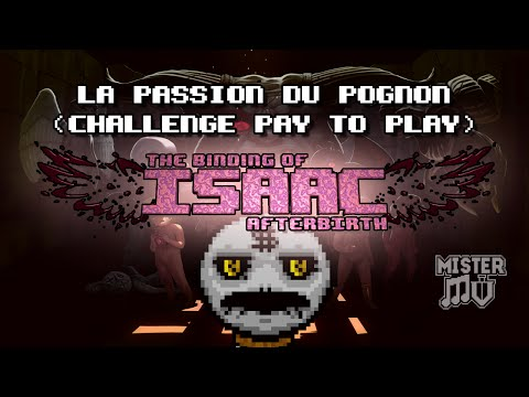 [Isaac Afterbirth] La Passion du Pognon (challenge Pay to Play)