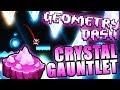 NEW GAUNTLET!!! ~ Geometry Dash 2.11 CRYSTAL GAUNTLET COMPLETE