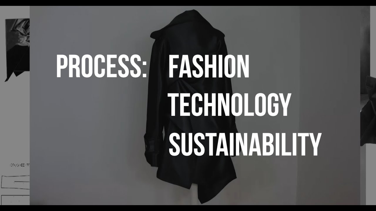 Process Fashion Technology Sustainability Ba Hons Fashion Design Technology At Manchester Met Youtube
