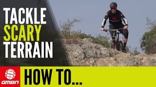 How to Ride Scary Terrain | Essential Mountain Bike Skills