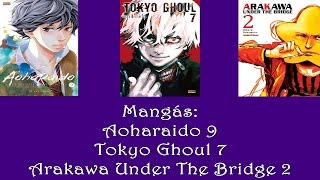 Aoharaido 9, Tokyo Ghoul 7 e Arakawa Under The Bridge 2 *Sem Spoiler* #03